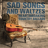 Play & Download Sad Songs and Waltzes: Heartbreaking Country Ballads by Various Artists | Napster