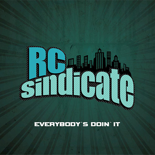 Everybody's Doin' It by RC Sindicate