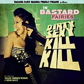 Play & Download Dirty Sexy Kill Kill - Single by The Bastard Fairies | Napster