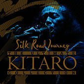 Play & Download The Ultimate Kitaro Collection : Silk Road Journey by Kitaro | Napster