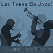 Play & Download Let There Be Jazz! Rainy Day Moods by Various Artists | Napster