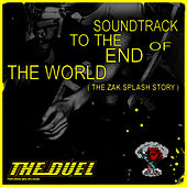 Soundtrack to the End of the World (The Zak Splash Story) by Duel