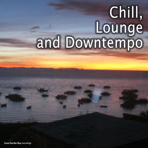 Play & Download Chill, Lounge and Downtempo by Various Artists | Napster