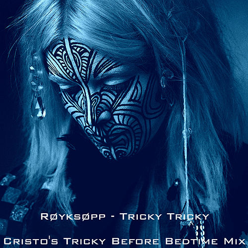 Tricky Tricky (Cristo tricky Before bedtime Mix) by Röyksopp