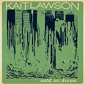 Play & Download Until We Drown by Kait Lawson | Napster