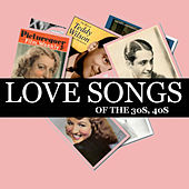 Play & Download Love Songs of the 30s, 40s (Original Recordings Remastered) by Various Artists | Napster