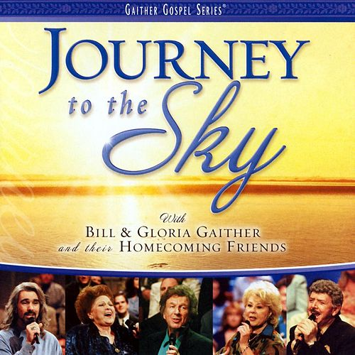 Play & Download Journey To The Sky by Bill & Gloria Gaither | Napster