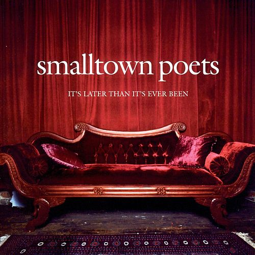 Play & Download It's Later Than It's Ever Been by Smalltown Poets | Napster