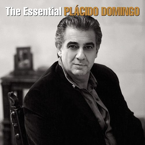 Play & Download The Essential Plácido Domingo by Placido Domingo | Napster