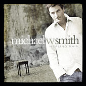 Play & Download Healing Rain by Michael W. Smith | Napster