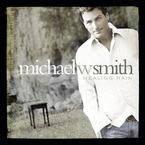 Healing Rain by Michael W. Smith