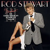 Play & Download Stardust...The Great American Songbook III by Rod Stewart | Napster