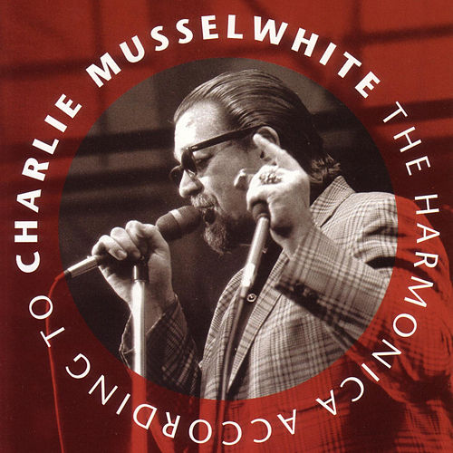 The Harmonica According to by Charlie Musselwhite