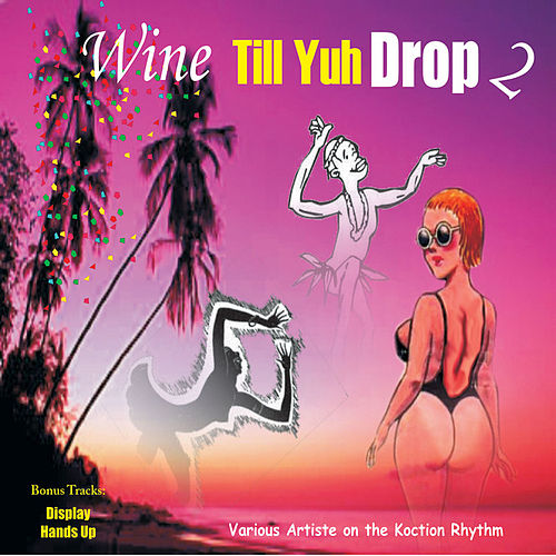 Play & Download Wine Till Yuh Drop 2 by Various Artists | Napster