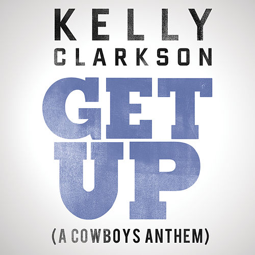 Get Up (A Cowboys Anthem) by Kelly Clarkson