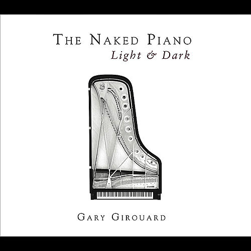 The Naked Piano Light & Dark by Gary Girouard