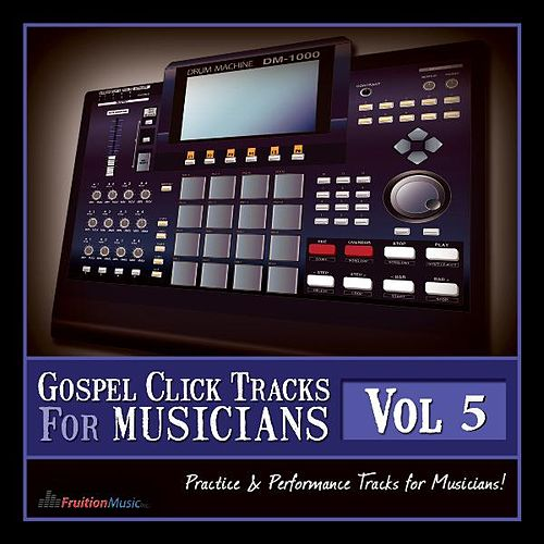 Play & Download Gospel Click Tracks for Musicians Vol. 5 by Fruition Music Inc. | Napster