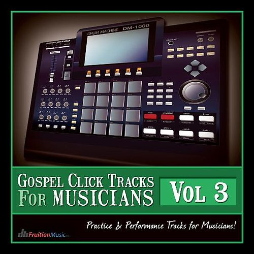 Play & Download Gospel Click Tracks for Musicians Vol. 3 by Fruition Music Inc. | Napster