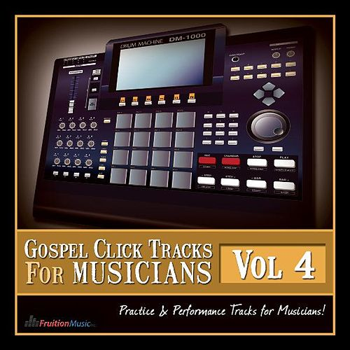 Play & Download Gospel Click Tracks for Musicians Vol. 4 by Fruition Music Inc. | Napster