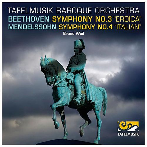 Beethoven: Symphony No. 3 'Eroica', -  Mendelssohn Symphony No. 4, 'Italian' by Tafelmusik Baroque Orchestra