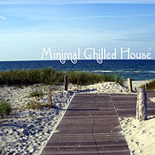 Play & Download Minimal Chilled House by Various Artists | Napster