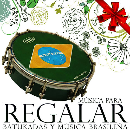Play & Download Música para Regalar. Batukadas y Música Brasileña by Samba Brazilian Batucada Band | Napster
