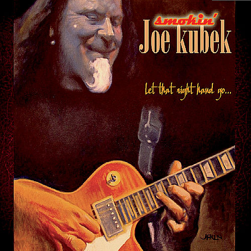 Let That Right Hand Go... by Smokin' Joe Kubek