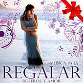 Música para Regalar. Boleros y Amor by Various Artists