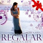 Play & Download Música para Regalar. Boleros y Amor by Various Artists | Napster