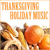Play & Download Thanksgiving Holiday Music by Various Artists | Napster