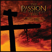Play & Download The Passion Of The Christ: Songs by Various Artists | Napster
