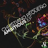 Play & Download Ambitous EP by Christiano Pequeno | Napster