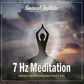 7 Hz Meditation - Isochronic Tones Embedded Into Relaxing Nature Sounds & Music by Binaural Institute