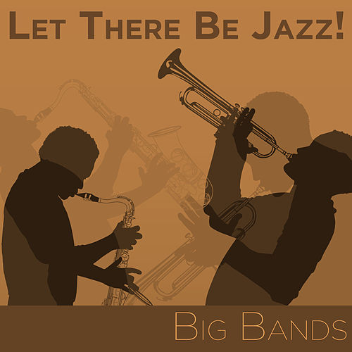 Play & Download Let There Be Jazz! Big Bands by Various Artists | Napster