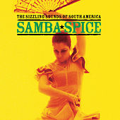 Play & Download Samba Spice … The Sizzling Sounds of South America by Various Artists | Napster