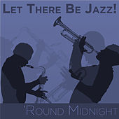 Play & Download Let There Be Jazz! 'Round Midnight by Various Artists | Napster