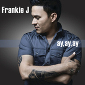 Play & Download Ay, Ay, Ay by Frankie J | Napster