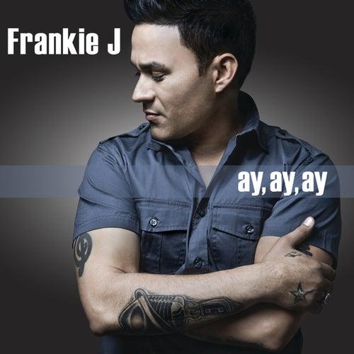 Play & Download Ay, Ay, Ay by Frankie J | Napster