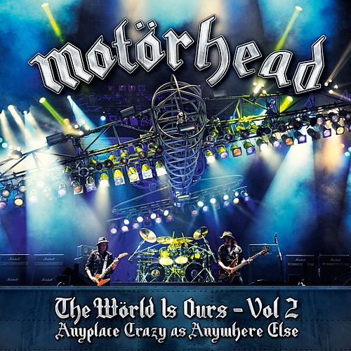 The World Is Ours - Vol 2 - Anyplace Crazy As Anywhere Else by Motörhead