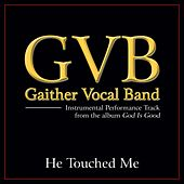 He Touched Me Performance Tracks by Gaither Vocal Band