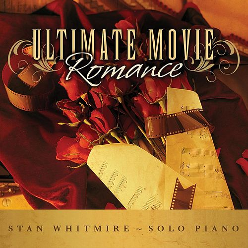 Play & Download Ultimate Movie Romance: Romantic Movie Songs on Solo Piano by Stan Whitmire | Napster