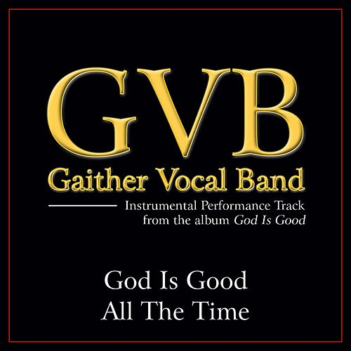 God Is Good All the Time Performance Tracks by Gaither Vocal Band