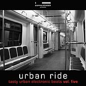 Urban Ride, Vol. 5 - Tasty Urban Electronic Beats by Various Artists