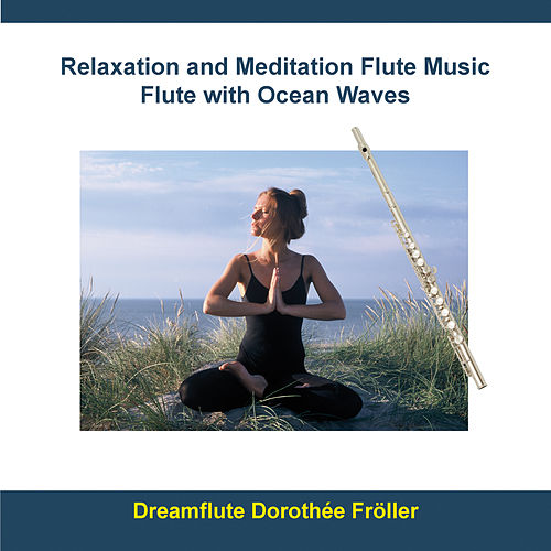Relaxation and Meditation Flute Music - Flute With Ocean Waves by Rettenmaier