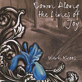 Down Along the Lines of Joy by Mark Kroos
