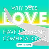 Why Does Love Have So Many Complications by Kara Johnstad