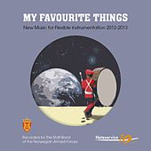 Play & Download My Favourite Things - New Music for Flexible Instrumentation 2012-2013 by The Staff Band Of The Norwegian Armed Forces | Napster