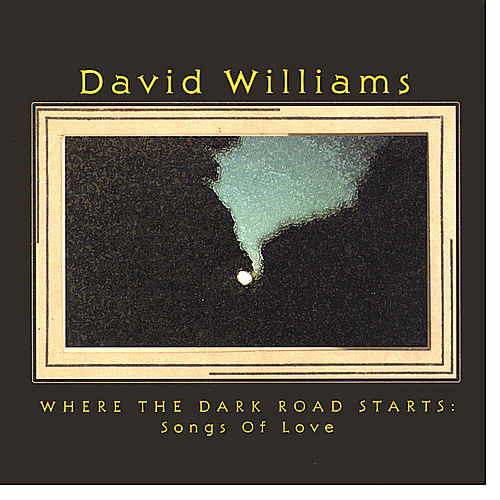 Where The Dark Road Starts: Songs Of Love by David Williams