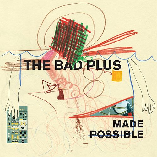 Play & Download Made Possible by The Bad Plus | Napster