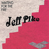 Play & Download Waiting For The Fire by Jeff Pike | Napster